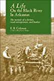 A Life on the Black River in Arkansas, Ewell R. Coleman, 1935106066
