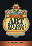 151 Uncommon and Amazing Art Studio Secrets, Marjorie Sarnat, 0983740402