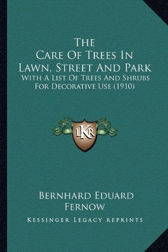 Download The Care Of Trees In Lawn, Street And Park: With A List Of Trees And Shrubs For Decorative Use (1910) pdf epub