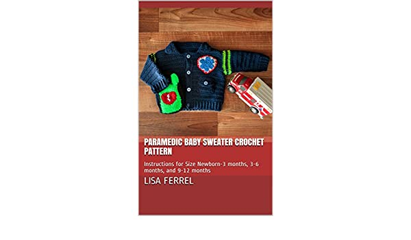 Paramedic Baby Sweater Crochet Pattern Instructions For Size