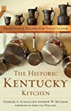 The Historic Kentucky Kitchen: Traditional Recipes for Today's Cook, Deirdre A. Scaggs, Andrew W. McGraw, 0813142490