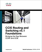 CCIE Routing and Switching v5.1 Foundations: Bridging the Gap Between CCNP and CCIE Front Cover