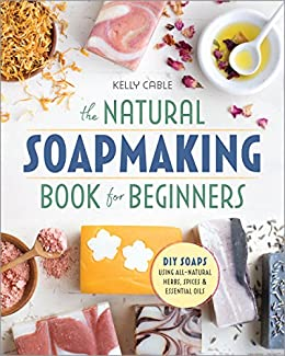 The natural soap making book for beginners do it yourself soaps the natural soap making book for beginners do it yourself soaps using all solutioingenieria Choice Image