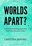 Worlds Apart? a Postcolonial Reading of Post-1945 East-Central European Culture, Ã…žandru, Cristina, 144384814X