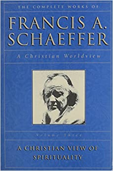 Book A Christian View of Spirituality (The Complete Works of Francis A. Schaeffer, Vol. 3)