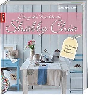 Das Grosse Werkbuch Shabby Chic Alle Techniken Stilkunde Inspirationen
