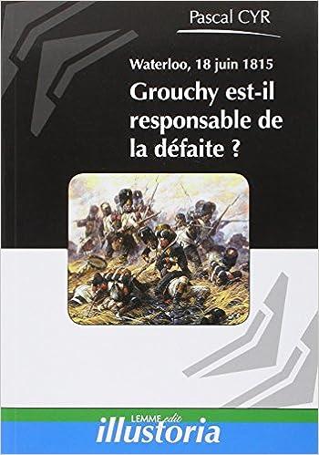 Lire Waterloo, 18 juin 1815 : Grouchy est-il responsable de la défaite ? pdf, epub ebook