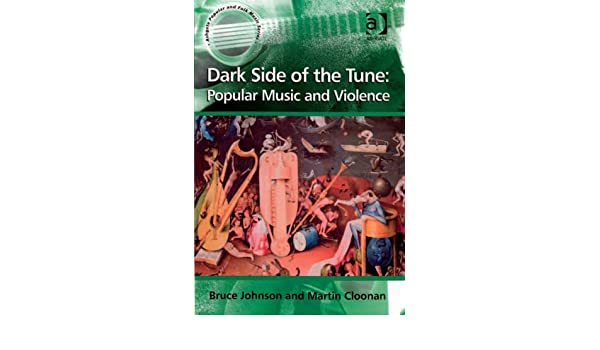 Dark Side of the Tune: Popular Music and Violence (Ashgate ...