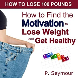 How to Find the Motivation to Lose Weight and Get Healthy Audiobook