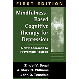 Mindfulness-Based Cognitive Therapy for Depression: A New Approach to Preventing Relapse Zindel V. Segal PhD, J. Mark G. Williams DPhil, John D. Teasdale and Zindel V. Segal