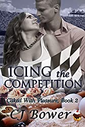 Icing the Competition (Caked With Pleasure Book 2)