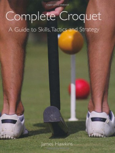 Read Online Complete Croquet: A Guide to Skills, Tactics and Strategy pdf