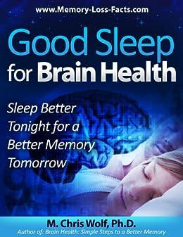 Good Sleep for Brain Health:   Sleep Better Tonight for a Better Memory Tomorrow by [Wolf  PhD, M. Chris]