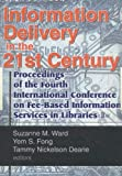 Information Delivery in the 21st Century : Proceedings of the Fourth International Conference on Fee-Based Information Services in Libraries, , 0789008394