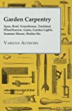 Download Garden Carpentry - Span, Roof, Greenhouse, Toolshed, Wheelbarrow, Gates, Garden Lights, Summer House, Shelter Etc. in PDF ePUB Free Online