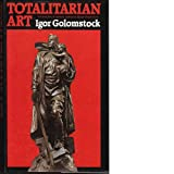 Totalitarian Art : In the Soviet Union, the Third Reich, Fascist Italy and the People's Republic of China, Golomstock, Igor, 0064332667