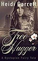 The Tree Hugger: A Dystopian Fairy Tale (Once Upon a Time Today Book 3)
