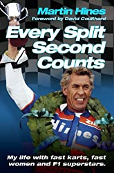 Every Split Second Counts - My Life with Fast Carts, Fast Women and F1 Superstars