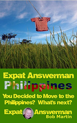 Expat Answerman: You Decided to Move to the Philippines? What's Next?  (Expat Answerman: Philippines Book 1)