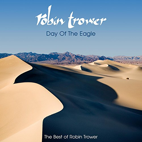 Day Of The Eagle  The Best Of Robin Trower