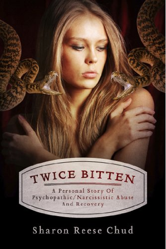 Twice Bitten: A Personal Story Of Psychopathic/Narcissistic Abuse And Recovery
