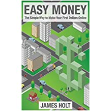 Easy Money: The Simple Way to Make Your First Dollars Online