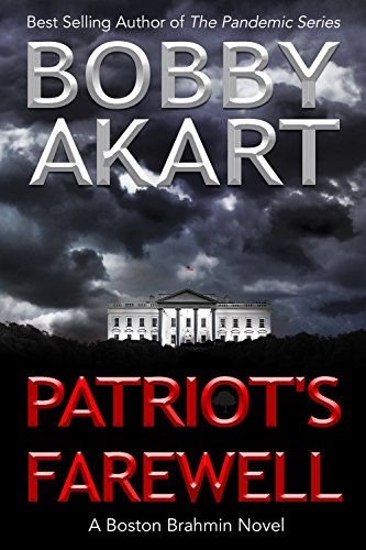 Patriot's Farewell: A Political Thriller Fiction Series (Boston Brahmin Political Thrillers Book 7) by [Akart, Bobby]