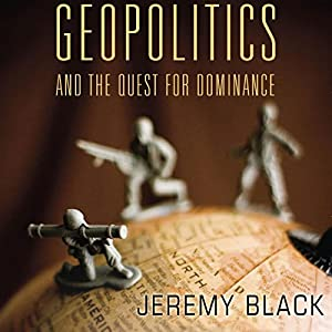 Geopolitics and the Quest for Dominance Audiobook