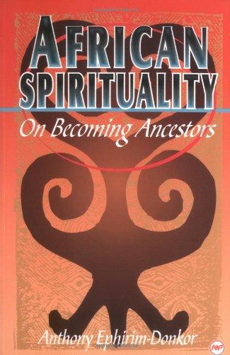 African Spirituality: On Becoming Ancestors -