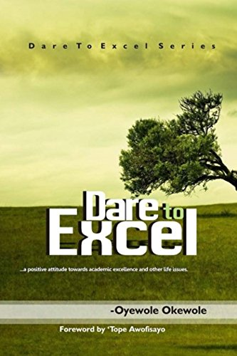 Download Dare to Excel: a positive attitude towards academic excellence and other life issues. (Dare to Excel Series) ebook