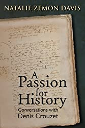 Passion for History: Conversations with Denis Crouzet (Early Modern Studies)