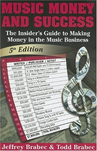 Music, Money And Success (Music, Money & Success: The Insider's Guide to Making Money in the Music Business) by Jeffrey Brabec (2006-03-01)