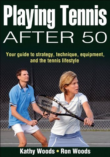 Playing Tennis After 50: Your Guide to Strategy, Technique, Equipment, and the Tennis Lifestyle