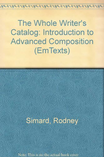The Whole Writer's Catalog: An Introduction to Advanced Composition (EmTexts) by Simard Rodney Stone Susan (1992-09-01) Paperback