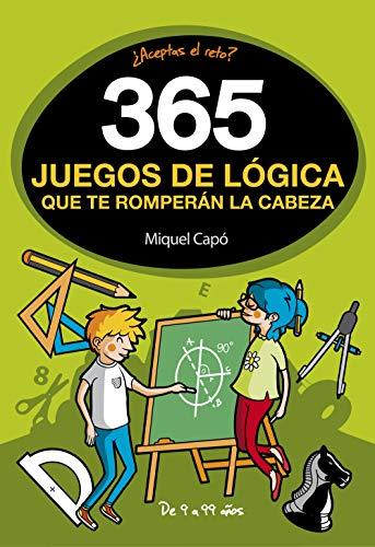 365 juegos de logica que te romperan la cabeza (No ficcion ilustrados)