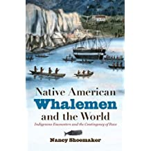 Native American Whalemen and the World  Indigenous Encounters and the Contingency of Race