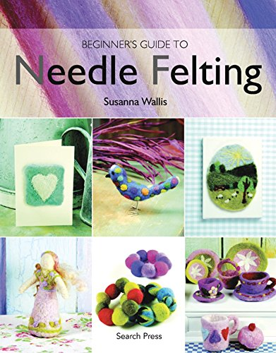 Beginner's Guide to Needle Felting ()