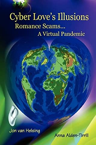 Cyber Love's Illusions: Romance Scams . . . a Virtual Pandemic (The Illusion Of Love)