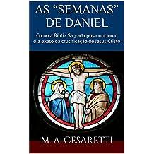 As Semanas de Daniel: Como a Bíblia Sagrada preanunciou o dia exato da crucificação de Jesus Cristo (Portuguese Edition)