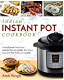 Indian Instant Pot Cookbook: Simple and Delicious Indian Dishes Made For Your Instant Pot Pressure Cooker (Electric Pressure Cooker Cookbook)