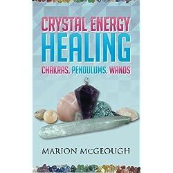 Crystal Energy Healing: Chakras, Pendulums, Wands