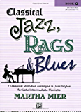 Classical Jazz Rags & Blues, Bk 4: 7 Classical Melodies Arranged in Jazz Styles for Early Intermediate Pianists (Classical Jazz, Rags & Blues)