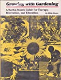 Growing with Gardening : A Twelve-Month Guide for Therapy, Recreation, and Education, Moore, Bibby, 0807818305