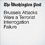 Brussels Attacks Were a Terrorist Interrogation Failure   Marc A. Thiessen