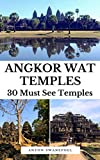 Angkor Wat Temples: 30 Must See Temples (Cambodia Book 6)