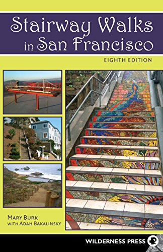 Stairway Walks in San Francisco: The Joy of Urban Exploring (Cool Places To Go In San Francisco)
