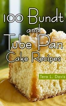 100 Bundt and Tube Pan Cake Recipes by [Davis, Tera L.]