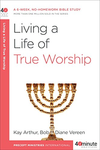 Living a Life of True Worship: A 6-Week, No-Homework Bible Study (40-Minute Bible Studies) (Free Pictures Catholic)