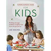 Supercharged Food for Kids: Building stronger, healthier, brighter kids from the ground up