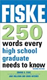 Fiske 250 Words Every High School Graduate Needs to Know, Edward B. Fiske and Jane Mallison, 1402260814